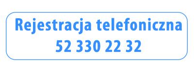 Rejestracja telefoniczna: 52 330 22 32